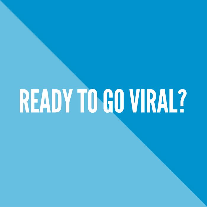Ready to go viral?